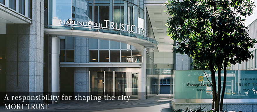 A responsibility for shaping the city MORI TRUST